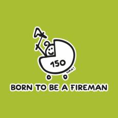 Design 1184 - BORN TO BE A FIREMAN
