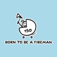 Potisk 1184 - BORN TO BE A FIREMAN