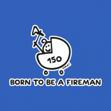 Potisk 1184 - BORN TO BE A FIREMAN