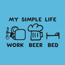 Potisk 1211 - MY SIMPLE LIFE WORK BEER BED