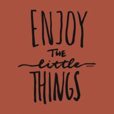 Potisk 1222 - ENJOY THE LITTLE THINGS