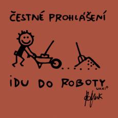 Design 1303 - ČESTNÉ PROHLÁŠENÍ IDU DO ROBOTY